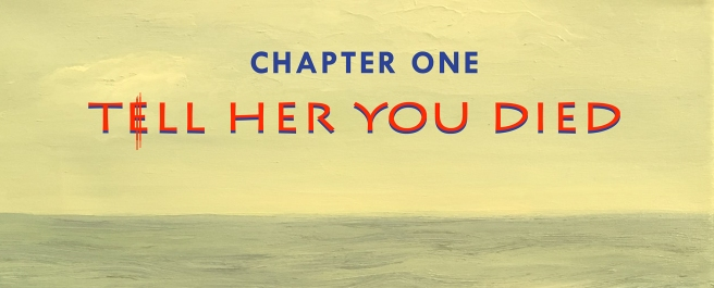 Chapter One: Tell Her You Died