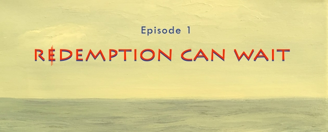 Episode 1: Redemption Can Wait