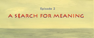 Episode 2: A Search for Meaning