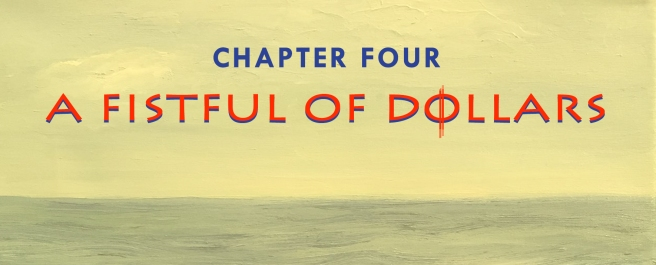 Chapter Four: A Fistful of Dollars