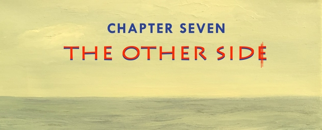 Chapter Seven: The Other Side