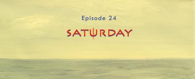 Episode 24: Saturday